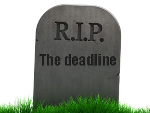 Is the deadline dead?